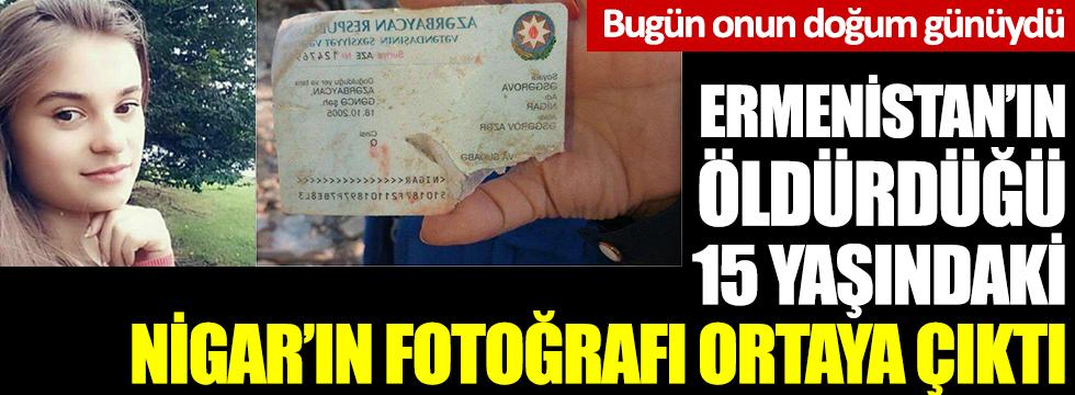 Ermenistan'ın öldürdüğü 15 yaşındaki Nigar'ın fotoğrafı ortaya çıktı. Bugün onun doğum günüydü
