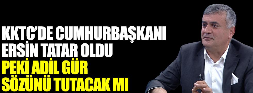 KKTC'de Cumhurbaşkanı Ersin Tatar oldu, Adil Gür sözünü tutacak mı