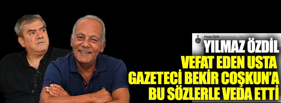 Yılmaz Özdil, vefat eden usta gazeteci Bekir Coşkun'a bu sözlerle veda etti