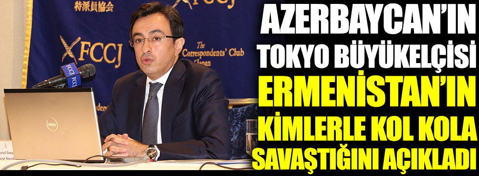 Azerbaycan'ın Tokyo Büyükelçisi Ermenistan'ın kimlerle kol kola savaştığını açıkladı
