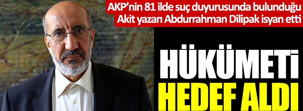 AKP'nin dava açtığı Abdurrahman Dilipak isyan etti, hükümeti hedef aldı