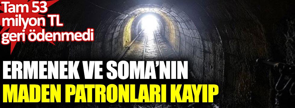 Ermenek ve Soma'nın maden patronları kayıp. Tam 53 milyon TL geri ödenmedi