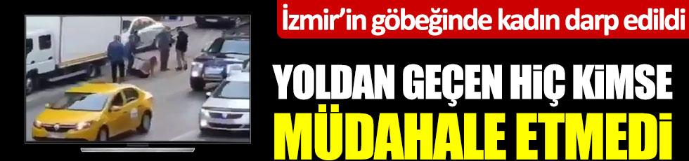 İzmir'in göbeğinde kadın darp edildi, yoldan geçen hiç kimse müdahale etmedi