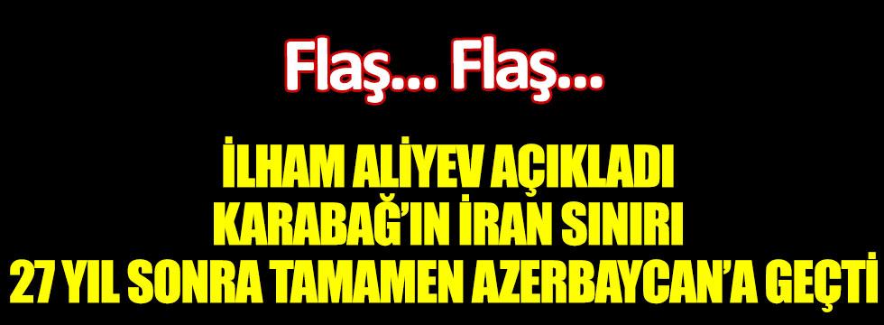 İlham Aliyev açıkladı: Karabağ'ın İran sınırı 27 yıl sonra tamamen Azerbaycan'ın kontrolü altına girdi