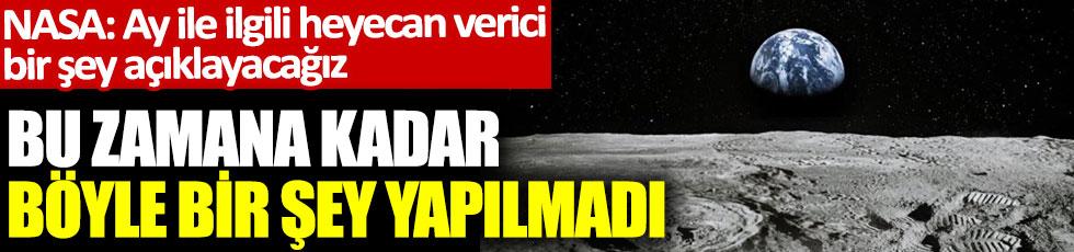 NASA Ay ile ilgili heyecan verici bir şey açıklayacağız dedi. Bu zamana kadar böyle bir şey yapılmadı
