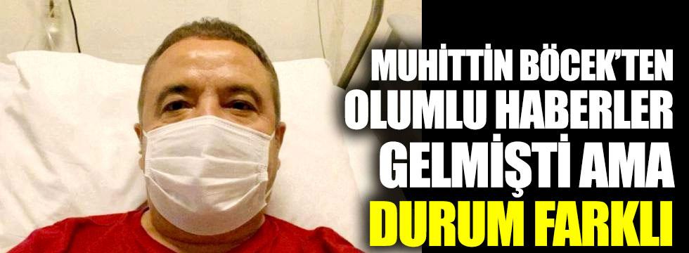 Yoğun bakımda tedavisi süren Antalya Büyükşehir Belediye Başkanı Muhittin Böcek'ten olumlu haberler gelmişti ama durum farklı