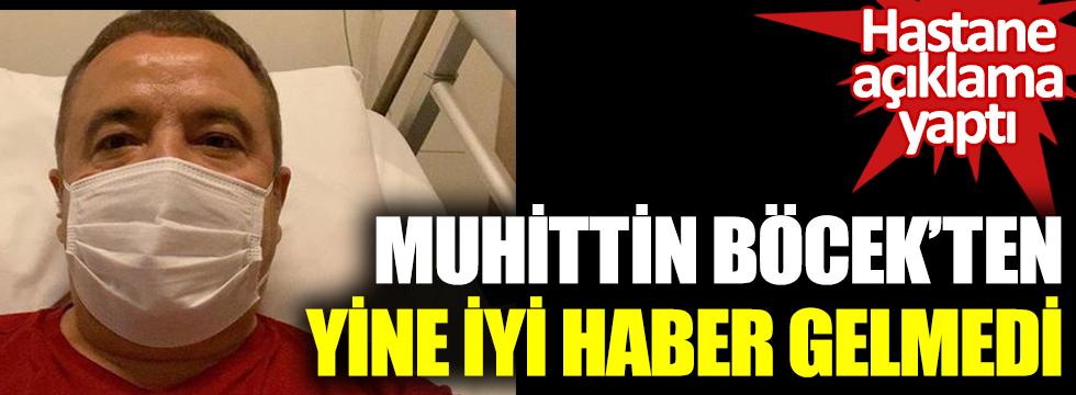 Antalya Büyükşehir Belediye Başkanı Muhittin Böcek'ten yine iyi haber gelmedi. Hastane açıklama yaptı
