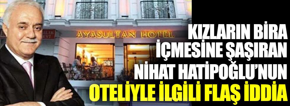 Kızların bira içmesine şaşıran Nihat Hatipoğlu'nun oteliyle ilgili flaş iddia
