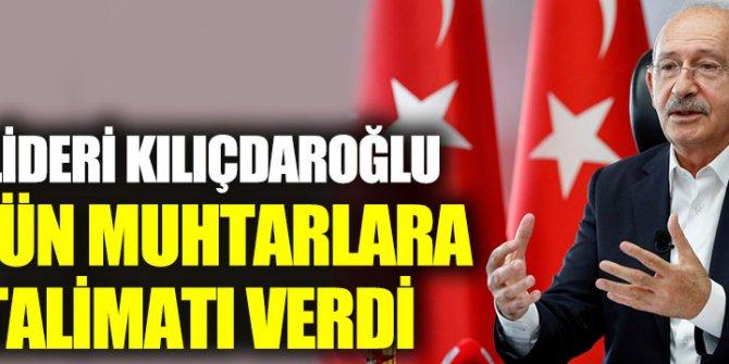 CHP lideri Kılıçdaroğlu bütün muhtarlara bu talimatı verdi