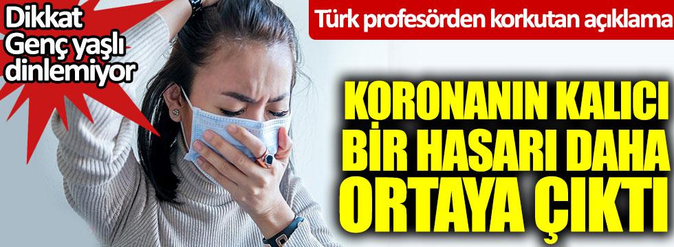 Koronanın kalıcı bir hasarı daha ortaya çıktı. Türk profesör açıkladı, Genç yaşlı dinlemiyor herkesi etkiliyor