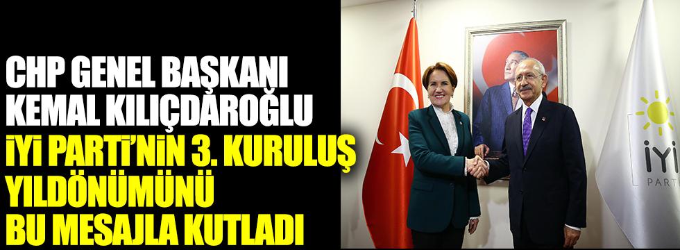 CHP lideri Kılıçdaroğlu, İYİ Parti'nin 3. kuruluş yıldönümünü bu mesajla kutladı