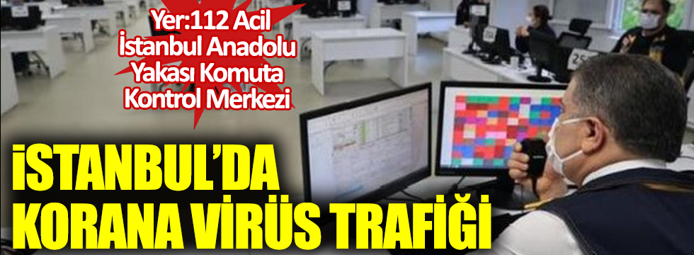 İstanbul'da korona virüs trafiği. Sağlık Bakanı Fahrettin Koca paylaştı. Yer 112 Acil İstanbul Anadolu Yakası Komuta Kontrol Merkezi,