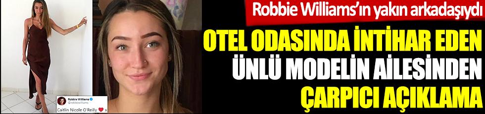 Robbie Williams'ın yakın arkadaşıydı. Otel odasında intihar eden ünlü modelin ailesinden çarpıcı açıklama