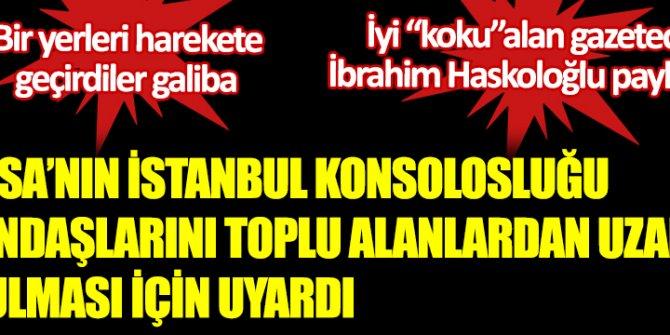 Fransa'nın İstanbul konsolosluğu vatandaşlarını toplu alanlardan uzak durulması için uyardı. Bir yerleri harekete geçirdi galiba. İyi  koku alan gazeteci İbrahim Haskoloğlu paylaştı