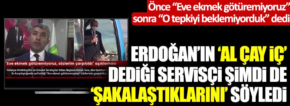 """Önce """"Eve ekmek götüremiyoruz"""", sonra """"O tepkiyi beklemiyorduk"""" dedi, Erdoğan'ın """"Al çay iç"""" dediği servisçi şimdi de 'şakalaştıklarını' söyledi"""