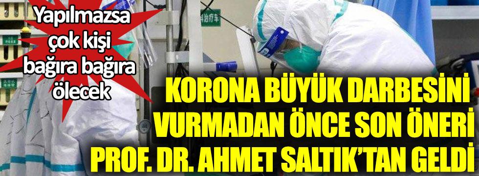 Yapılmazsa çok kişi bağıra bağıra ölecek. Korona büyük darbesini vurmadan önce son öneri Prof. Dr. Ahmet Saltık'tan geldi