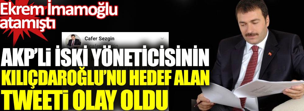 Ekrem İmamoğlu'nun atadığı AKP'li İSKİ yöneticisi Cafer Sezgin'in Kılıçdaroğlu'nu hedef alan paylaşımı olay oldu