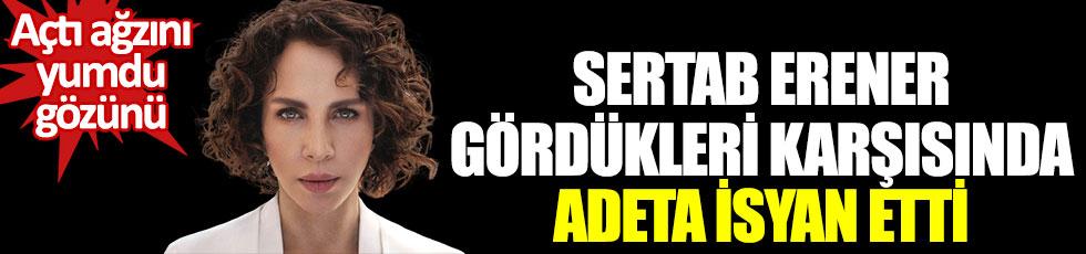 Sertab Erener gördükleri karşısında adeta isyan etti. Açtı ağzını, yumdu gözünü