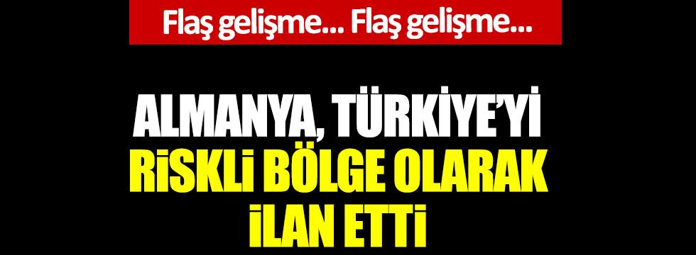 Flaş... Flaş... Almanya, Türkiye'yi riskli bölge ilan etti