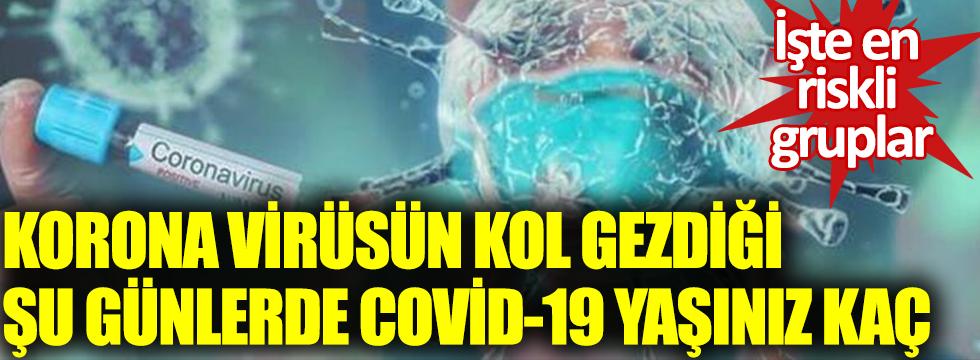 Korona virüsün kol gezdiği şu günlerde Covid-19 yaşınız kaç? İşte en riskli gruplar