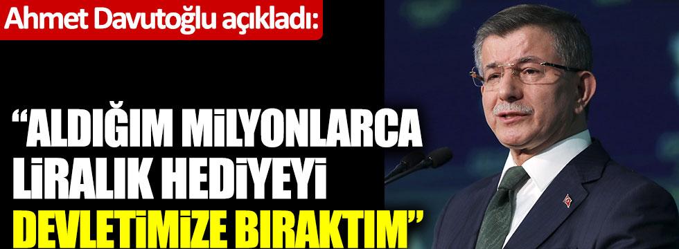 Ahmet Davutoğlu: Aldığım milyonlarca liralık hediyeyi devletimize bağışladım