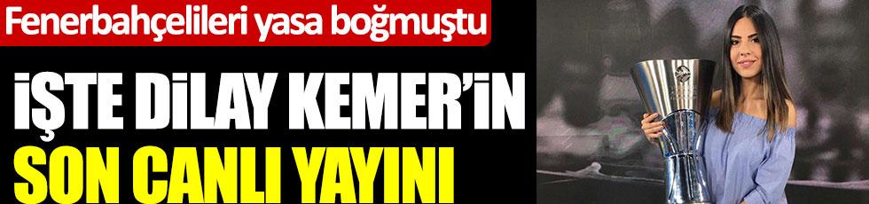 Fenerbahçelileri yasa boğmuştu... İşte Dilay Kemer'in son canlı yayını