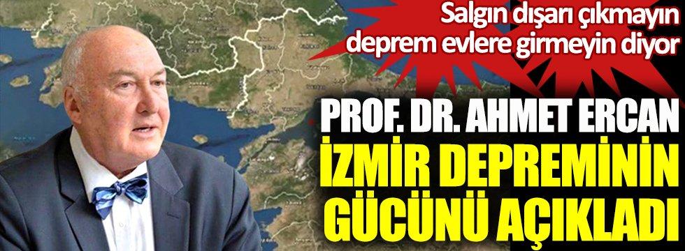 Prof. Dr. Ahmet Ercan İzmir depreminin gücünü açıkladı. Salgın dışarı çıkmayın deprem evlere girmeyin diyor