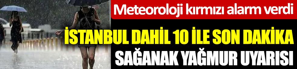 Meteoroloji kırmızı alarm verdi İstanbul dahil 10 ile son dakika sağanak yağmur uyarısı!