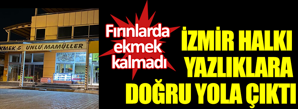 İzmir halkı yazlıklara doğru yola çıktı... Fırınlarda ekmek kalmadı