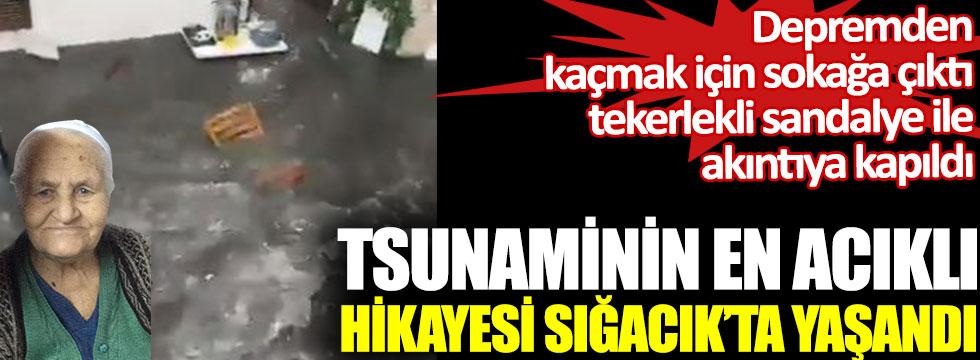 Tsunaminin en acıklı hikayesi Sığacık'ta yaşandı. Depremden kaçmak için sokağa çıktı tekerlekli sandalye ile akıntıya kapıldı