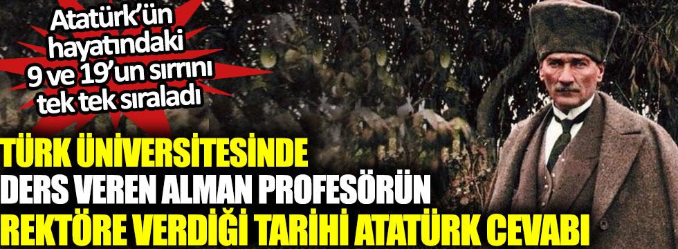 Türk Üniversitesinde ders veren Alman profesörün rektöre verdiği tarihi Atatürk cevabı, Atatürk'ün hayatındaki 9 ve 19'un sırrını tek tek sıraladı