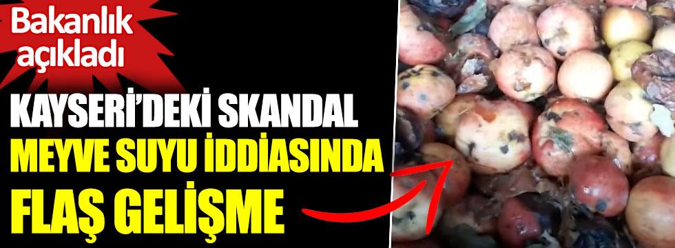 Kayseri'deki skandal meyve suyu iddiasında flaş gelişme. Tarım ve Orman Bakanlığı açıkladı