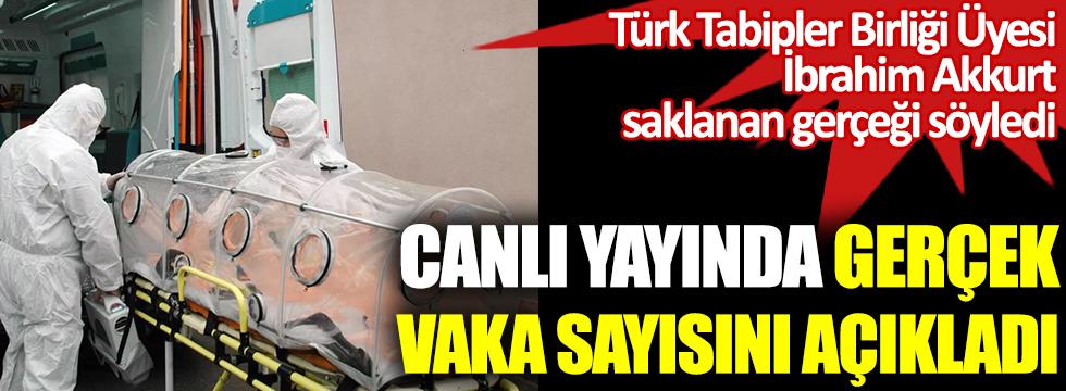 Canlı yayında gerçek vaka sayısını açıkladı. Türk Tabipler Birliği Üyesi İbrahim Akkurt saklanan gerçeği söyledi