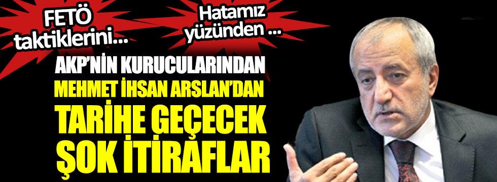 AKP'nin kurucularından Mehmet İhsan Arslan'dan tarihi geçecek şok itiraflar