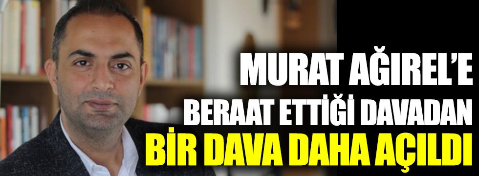 Murat Ağırel'e beraat ettiği davadan bir dava daha açıldı