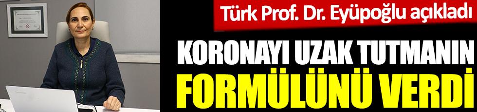 Koronayı uzak tutmanın formülünü verdi. Türk Prof. Dr. Eyüpoğlu açıkladı