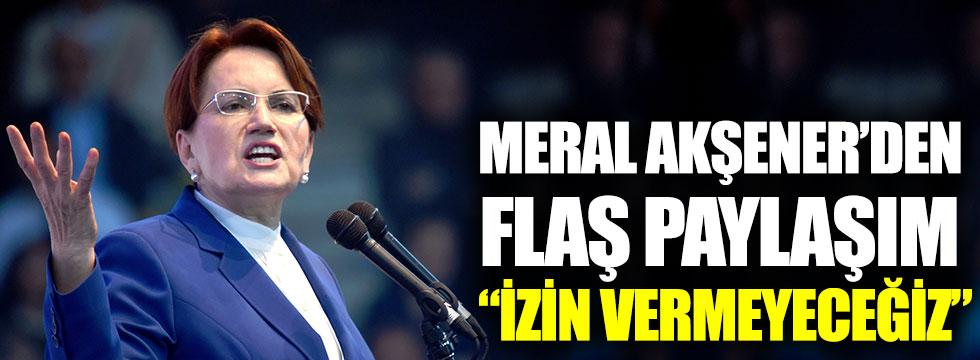 İYİ Parti Genel Başkanı Meral Akşener'den flaş paylaşım: İzin vermeyeceğiz