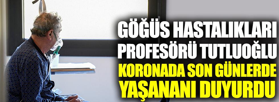 Göğüs hastalıkları uzmanı Prof. Dr. Tutluoğlu koronada son günlerde yaşanılanı açıkladı