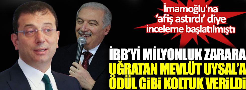İBB'yi milyonluk zarara uğratan AKP'li Mevlüt Uysal'a ödül gibi koltuk verildi, Ekrem İmamoğlu'na afiş astırdı diye inceleme başlatılmıştı