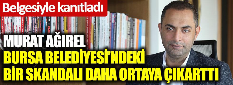 Murat Ağırel, Bursa Belediyesi'ndeki bir skandalı daha ortaya çıkarttı. Belgesiyle kanıtladı