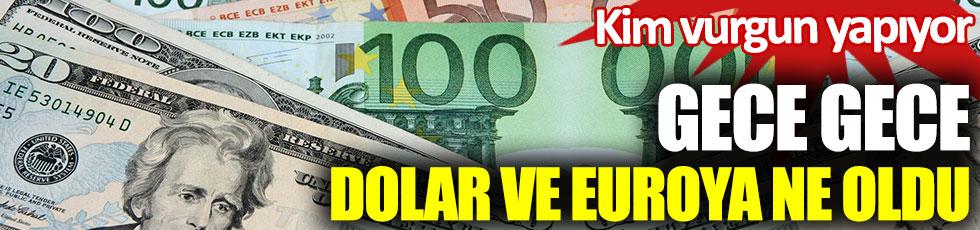 Gece gece dolar ve euroya ne oldu? Kim vurgun yapıyor