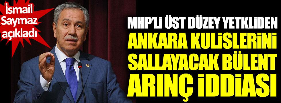 İsmail Saymaz açıkladı! MHP'li üst düzey yetkiliden Ankara kulislerini sallayacak Bülent Arınç iddiası