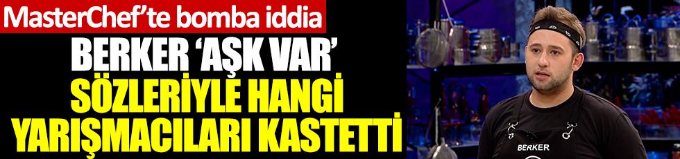 MasterChef Türkiye'de bomba iddia. Berker Başmanav 'MasterChef'te aşk var' sözleriyle hangi yarışmacıları kastetti