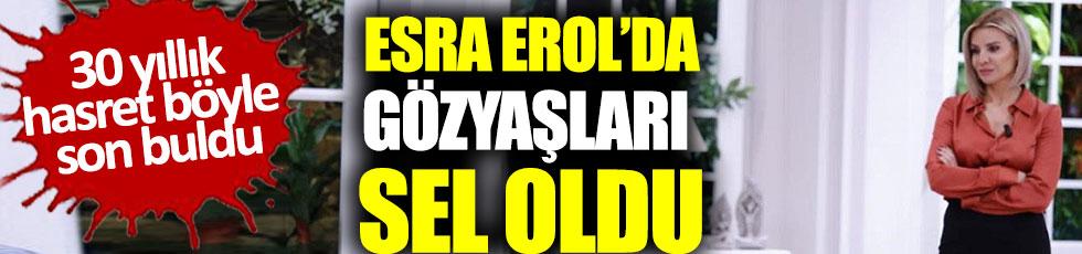 Esra Erol'da gözyaşları sel oldu, 30 yıllık hasret böyle son buldu