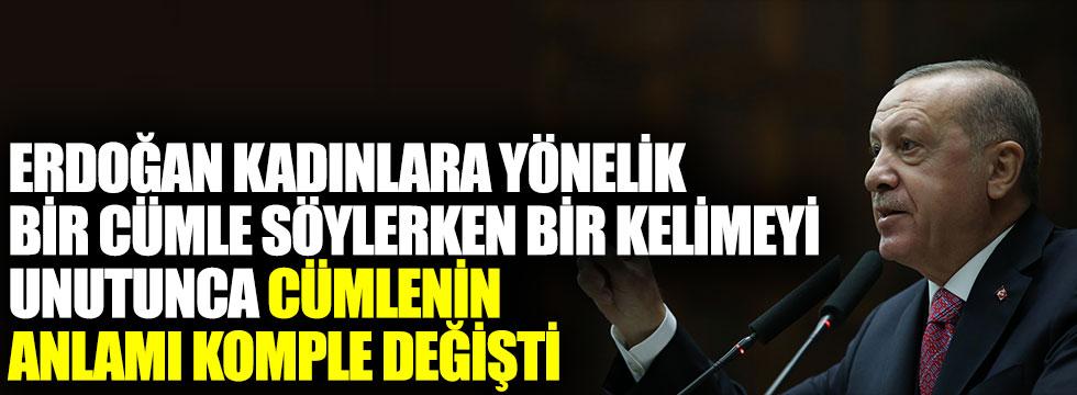 Erdoğan kadınlara yönelik bir cümle söylerken bir kelimeyi unutunca cümlenin anlamı komple değişti