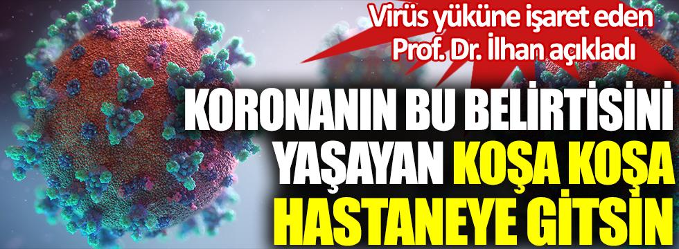 Bilim Kurulu üyesi Prof. Dr. İlhan açıkladı, Korona virüsün bu belirtisini yaşayanlar koşa koşa hastaneye gitsin!