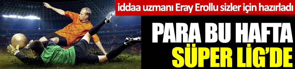 Para bu hafta Süper Lig'de. iddaa uzmanı Eray Erollu sizler için hazırladı