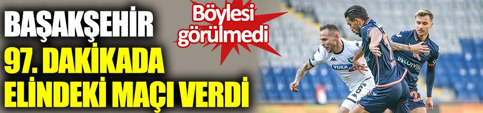 Başakşehir Denzlispor'a karşı 97'nci dakikada elindeki maçı verdi. Böylesi görülmedi