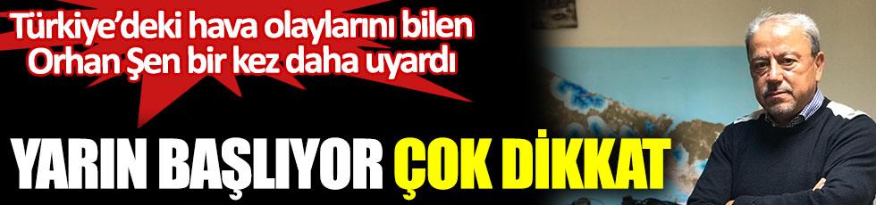 Türkiye'deki hava olaylarını bilen Prof. Dr. Orhan Şen bir kez daha uyardı. Yarın başlıyor. Çok dikkat