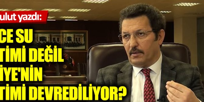 Sadece su yönetimi değil Türkiye'nin  yönetimi devrediliyor?